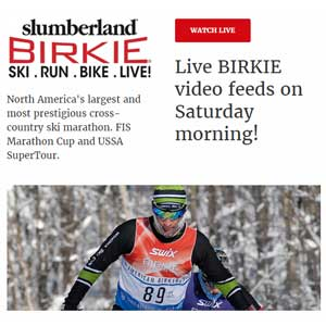 Live BIRKIE video feeds on Saturday morning!
